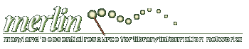 merlin - Maryland's Essential Resource for Library Information Networks